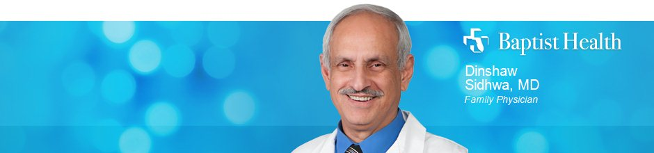 Dinshaw Sidhwa, MD is a Family Physician for Baptist Health in Jacksonville, FL